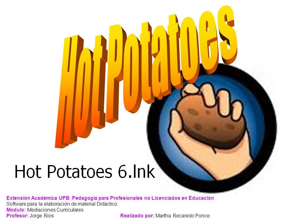 Hot Potatoes Extensión Académica UPB. Pedagogía para Profesionales no Licenciados en Educación. Software para la elaboración de material Didáctico.