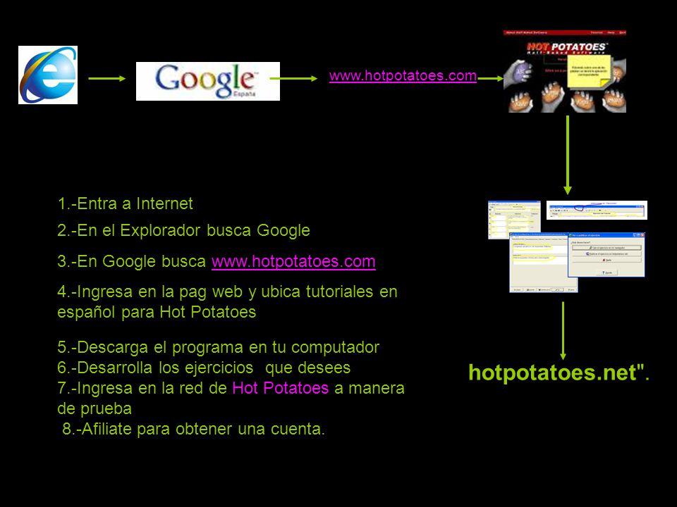 hotpotatoes.net . 1.-Entra a Internet 2.-En el Explorador busca Google