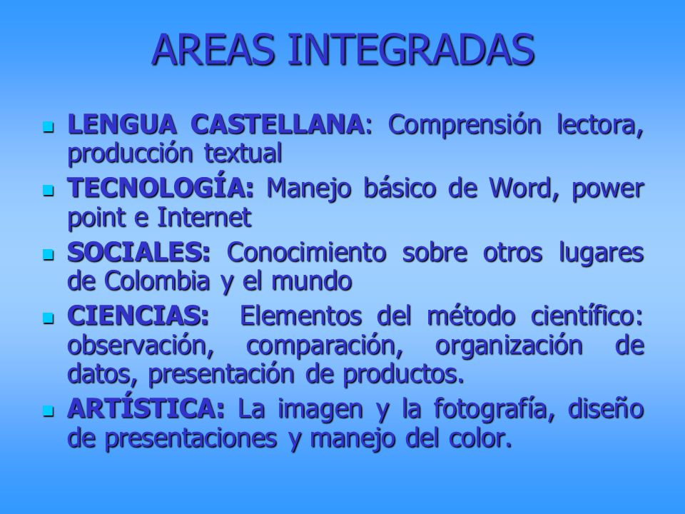 AREAS INTEGRADAS LENGUA CASTELLANA: Comprensión lectora, producción textual. TECNOLOGÍA: Manejo básico de Word, power point e Internet.