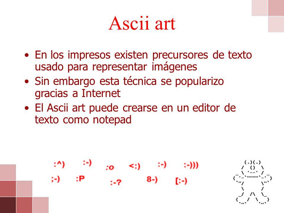 Ascii art En los impresos existen precursores de texto usado para representar imágenes. Sin embargo esta técnica se popularizo gracias a Internet.