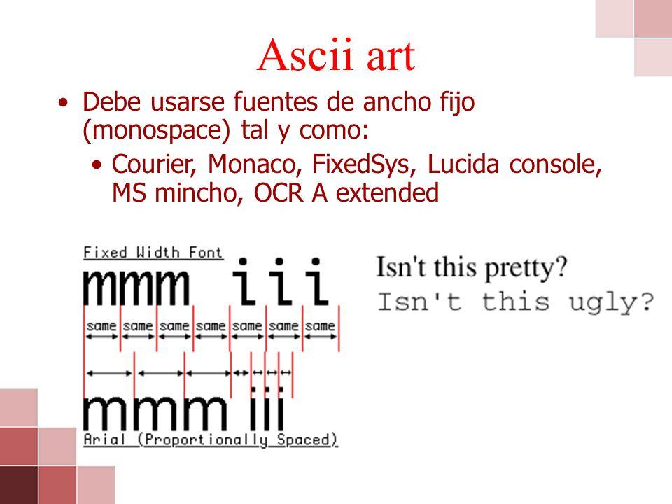 Ascii art Debe usarse fuentes de ancho fijo (monospace) tal y como: