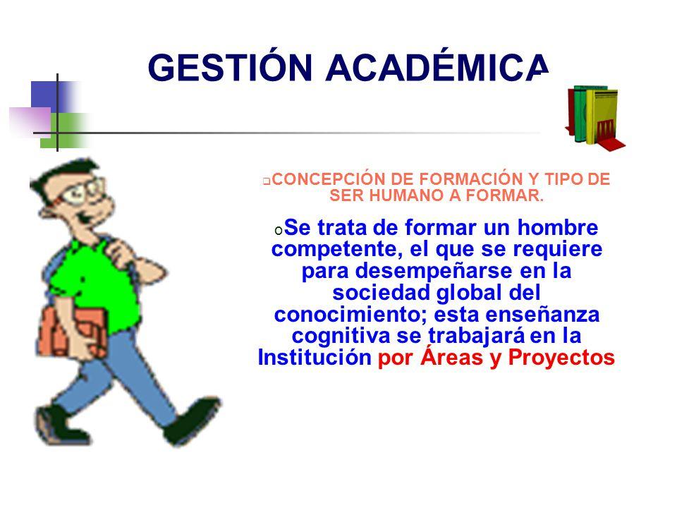 CONCEPCIÓN DE FORMACIÓN Y TIPO DE SER HUMANO A FORMAR.