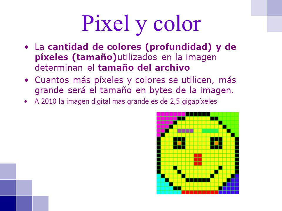 Pixel y color La cantidad de colores (profundidad) y de píxeles (tamaño)utilizados en la imagen determinan el tamaño del archivo.