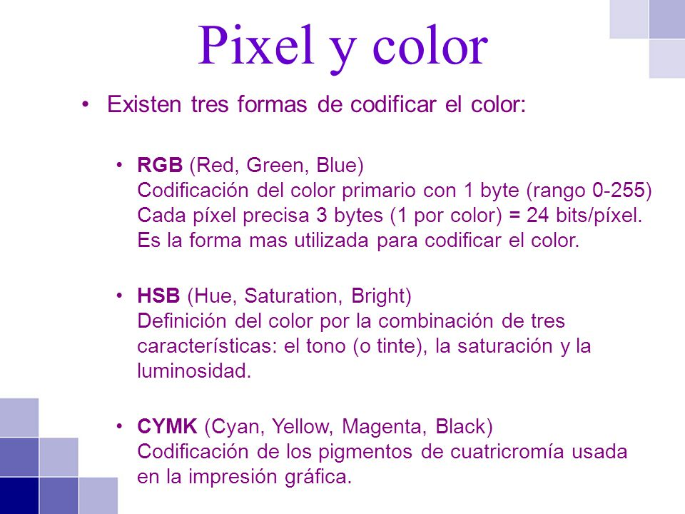 Pixel y color Existen tres formas de codificar el color: