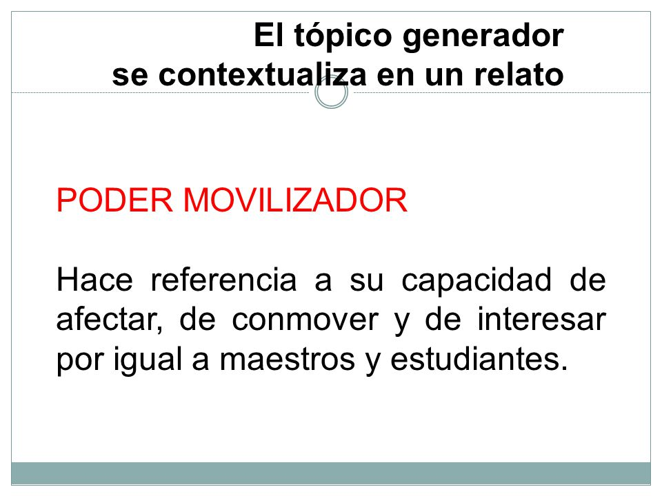 El tópico generador se contextualiza en un relato. PODER MOVILIZADOR.
