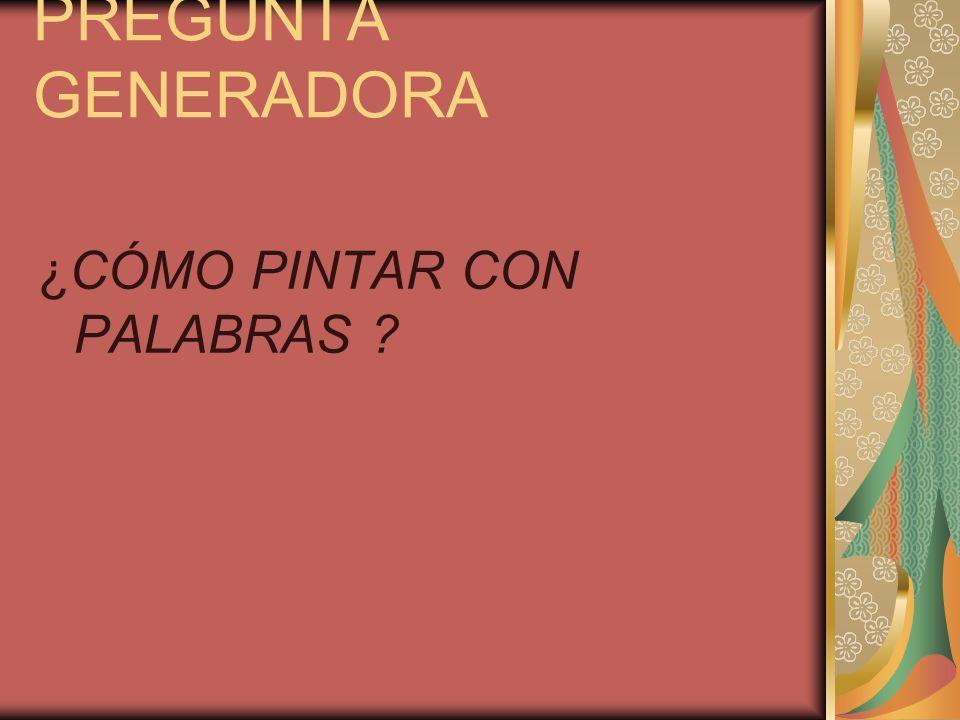 PREGUNTA GENERADORA ¿CÓMO PINTAR CON PALABRAS