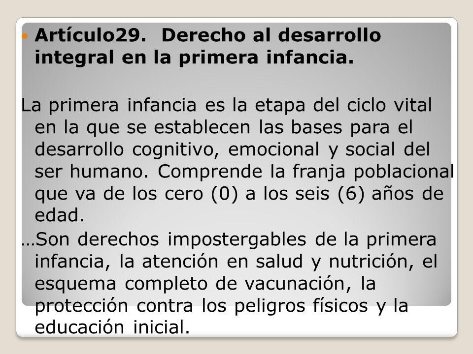 Artículo29. Derecho al desarrollo integral en la primera infancia.