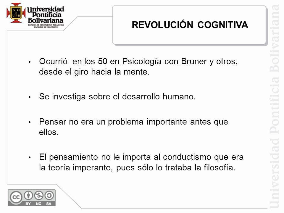 REVOLUCIÓN COGNITIVA Ocurrió en los 50 en Psicología con Bruner y otros, desde el giro hacia la mente.