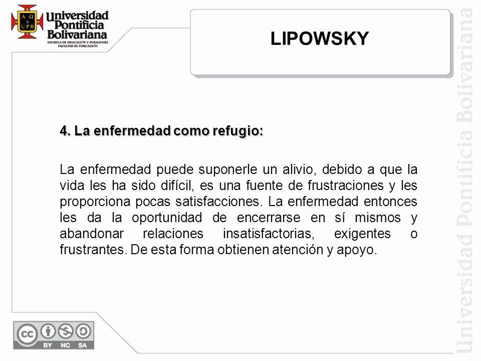 LIPOWSKY 4. La enfermedad como refugio: