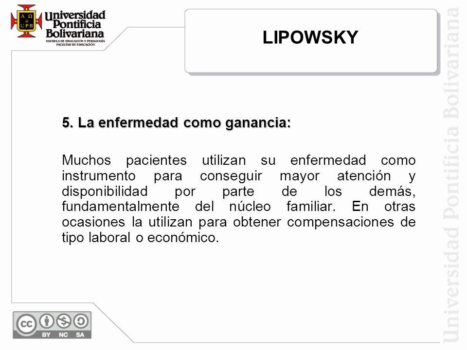 LIPOWSKY 5. La enfermedad como ganancia: