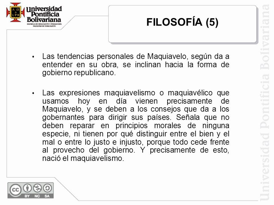 FILOSOFÍA (5) Las tendencias personales de Maquiavelo, según da a entender en su obra, se inclinan hacia la forma de gobierno republicano.