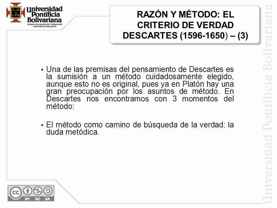 RAZÓN Y MÉTODO: EL CRITERIO DE VERDAD DESCARTES (1596-1650) – (3)
