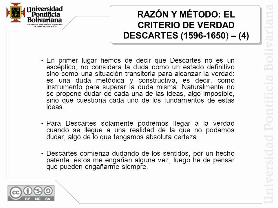 RAZÓN Y MÉTODO: EL CRITERIO DE VERDAD DESCARTES (1596-1650) – (4)