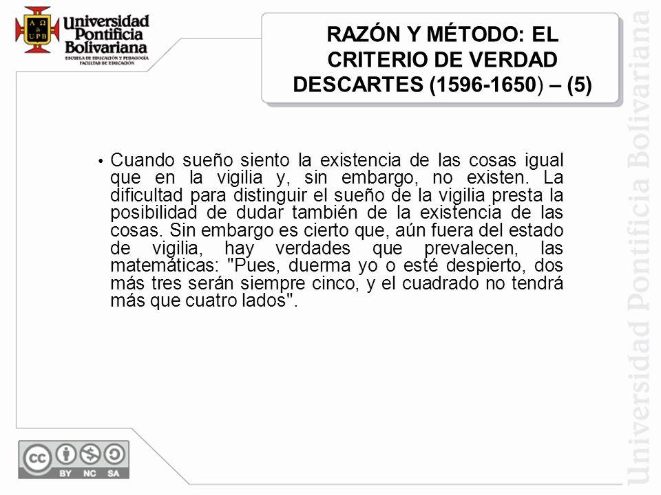 RAZÓN Y MÉTODO: EL CRITERIO DE VERDAD DESCARTES (1596-1650) – (5)