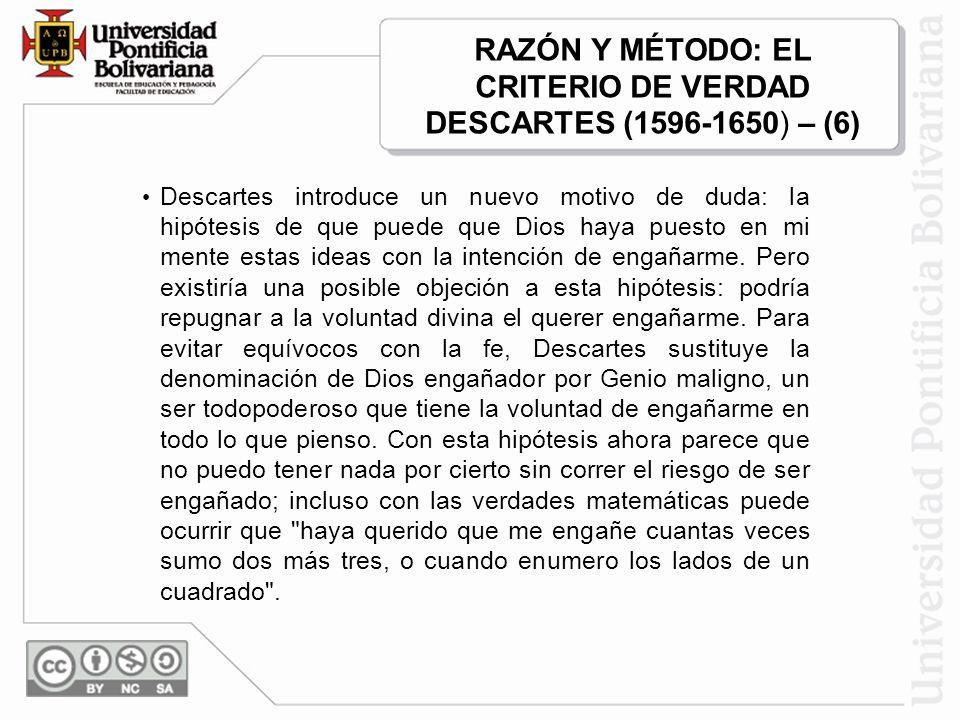 RAZÓN Y MÉTODO: EL CRITERIO DE VERDAD DESCARTES (1596-1650) – (6)