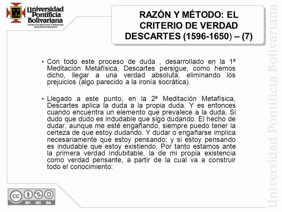 RAZÓN Y MÉTODO: EL CRITERIO DE VERDAD DESCARTES (1596-1650) – (7)
