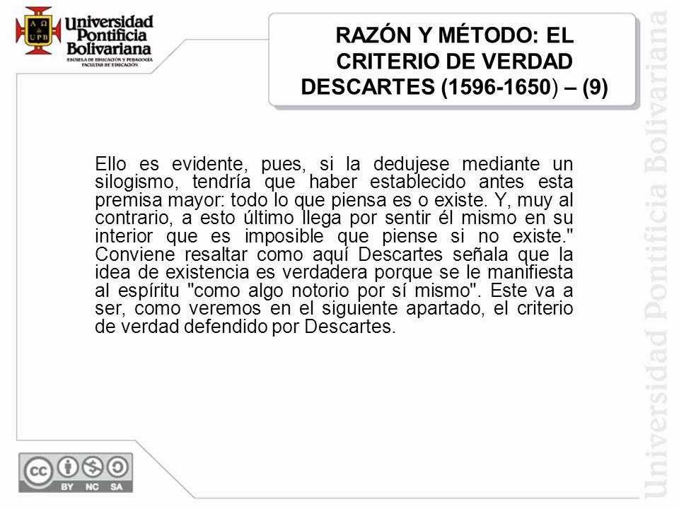 RAZÓN Y MÉTODO: EL CRITERIO DE VERDAD DESCARTES (1596-1650) – (9)