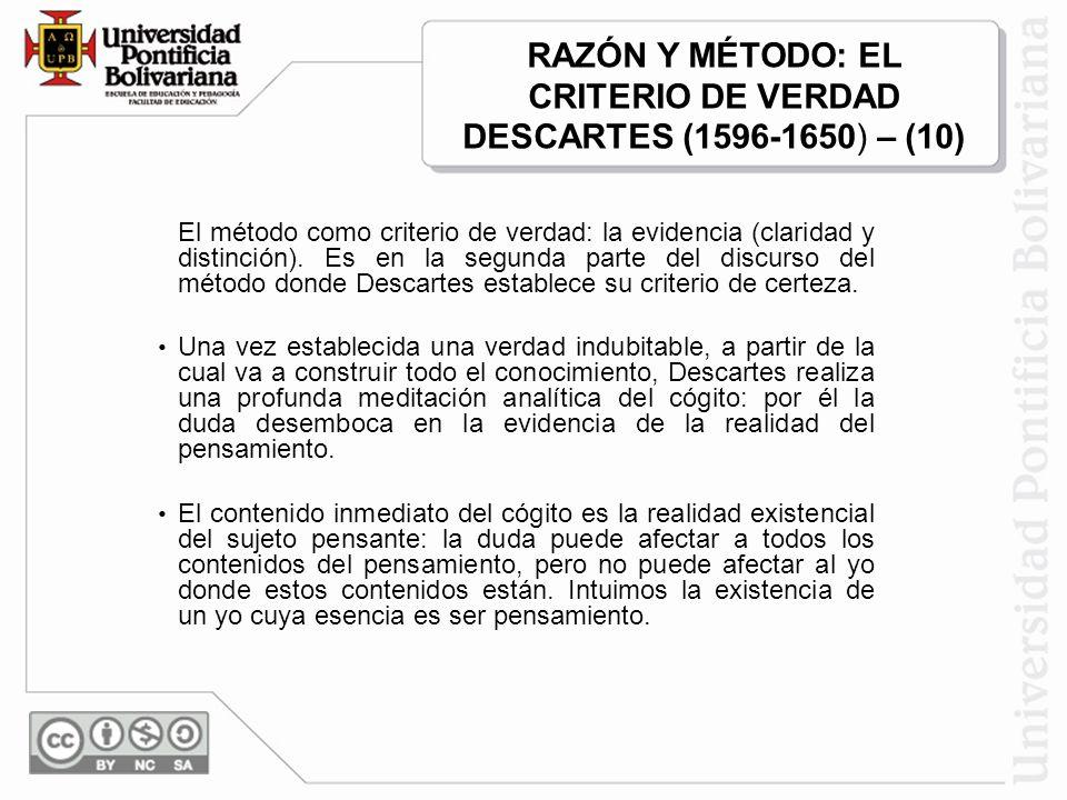 RAZÓN Y MÉTODO: EL CRITERIO DE VERDAD DESCARTES (1596-1650) – (10)