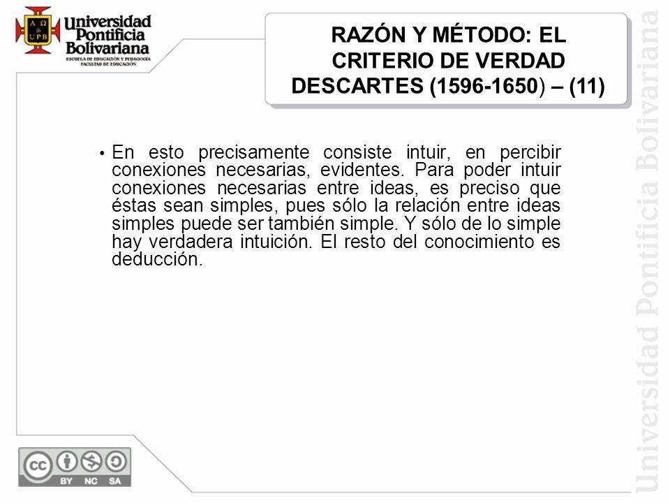 RAZÓN Y MÉTODO: EL CRITERIO DE VERDAD DESCARTES (1596-1650) – (11)