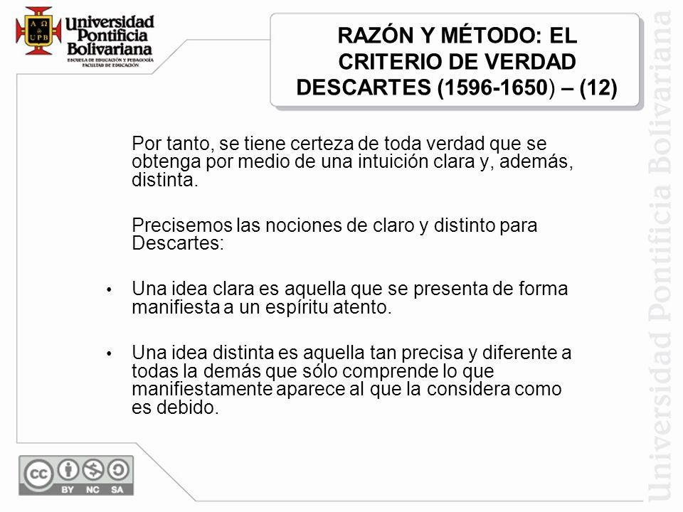 RAZÓN Y MÉTODO: EL CRITERIO DE VERDAD DESCARTES (1596-1650) – (12)
