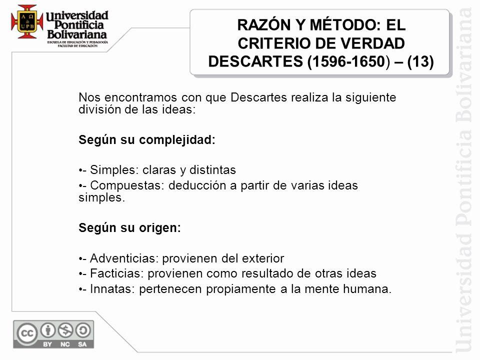 RAZÓN Y MÉTODO: EL CRITERIO DE VERDAD DESCARTES (1596-1650) – (13)