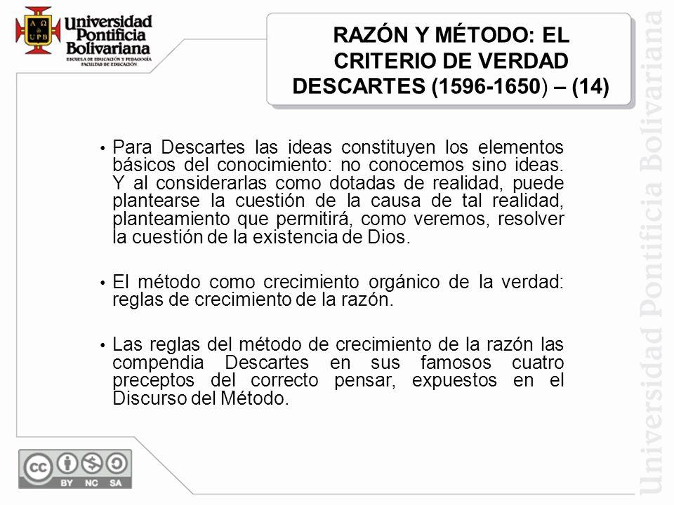 RAZÓN Y MÉTODO: EL CRITERIO DE VERDAD DESCARTES (1596-1650) – (14)