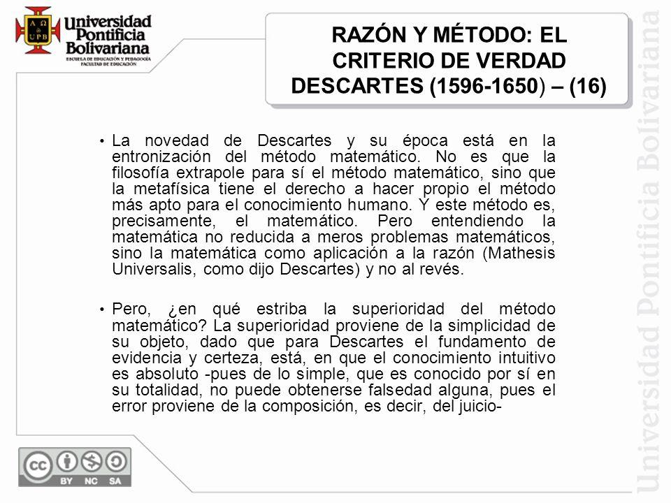 RAZÓN Y MÉTODO: EL CRITERIO DE VERDAD DESCARTES (1596-1650) – (16)