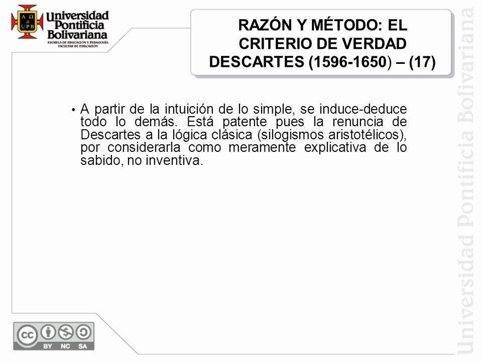 RAZÓN Y MÉTODO: EL CRITERIO DE VERDAD DESCARTES (1596-1650) – (17)