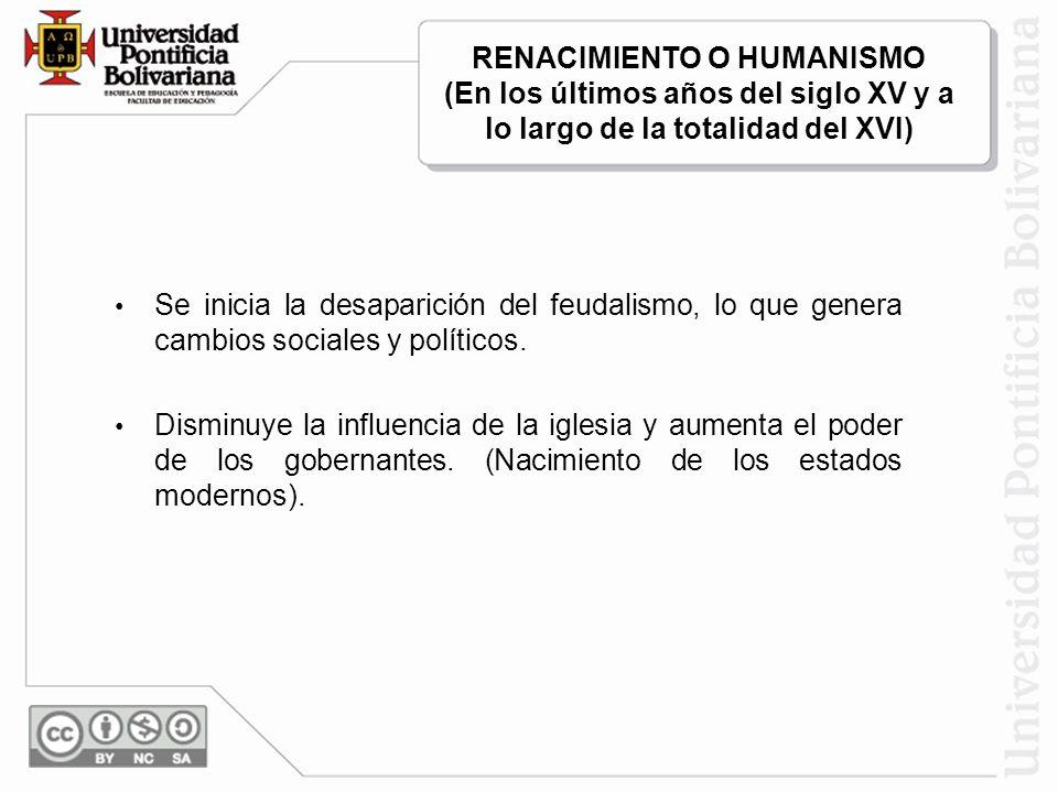 RENACIMIENTO O HUMANISMO (En los últimos años del siglo XV y a lo largo de la totalidad del XVI)