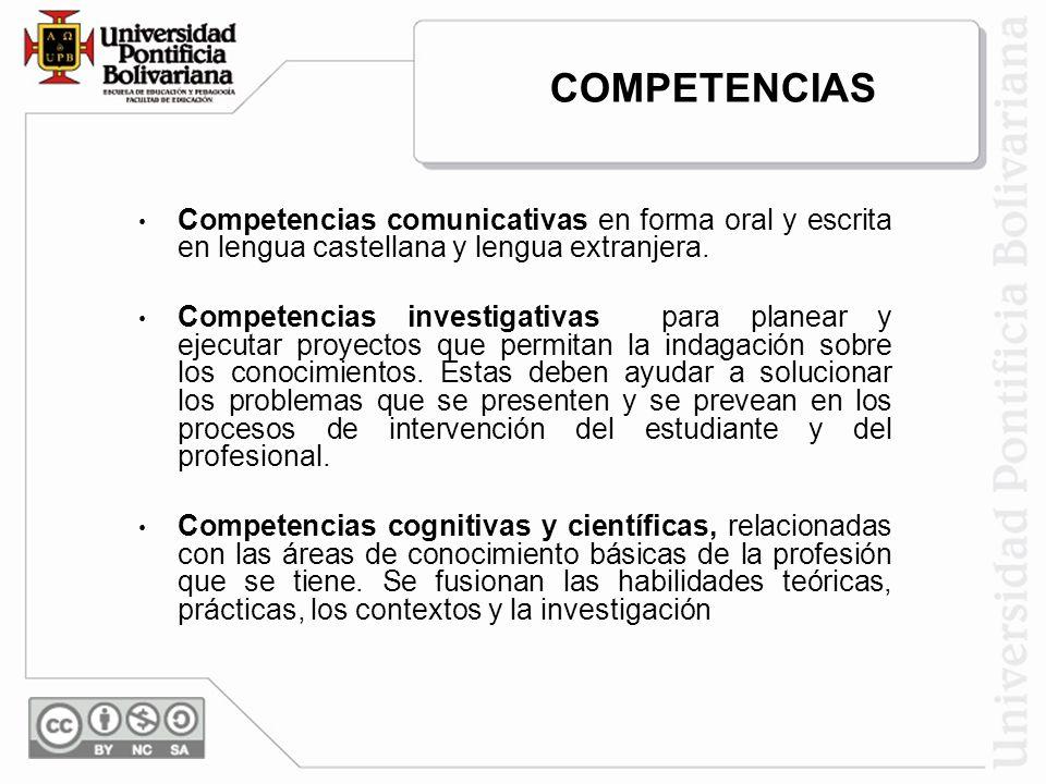COMPETENCIAS Competencias comunicativas en forma oral y escrita en lengua castellana y lengua extranjera.
