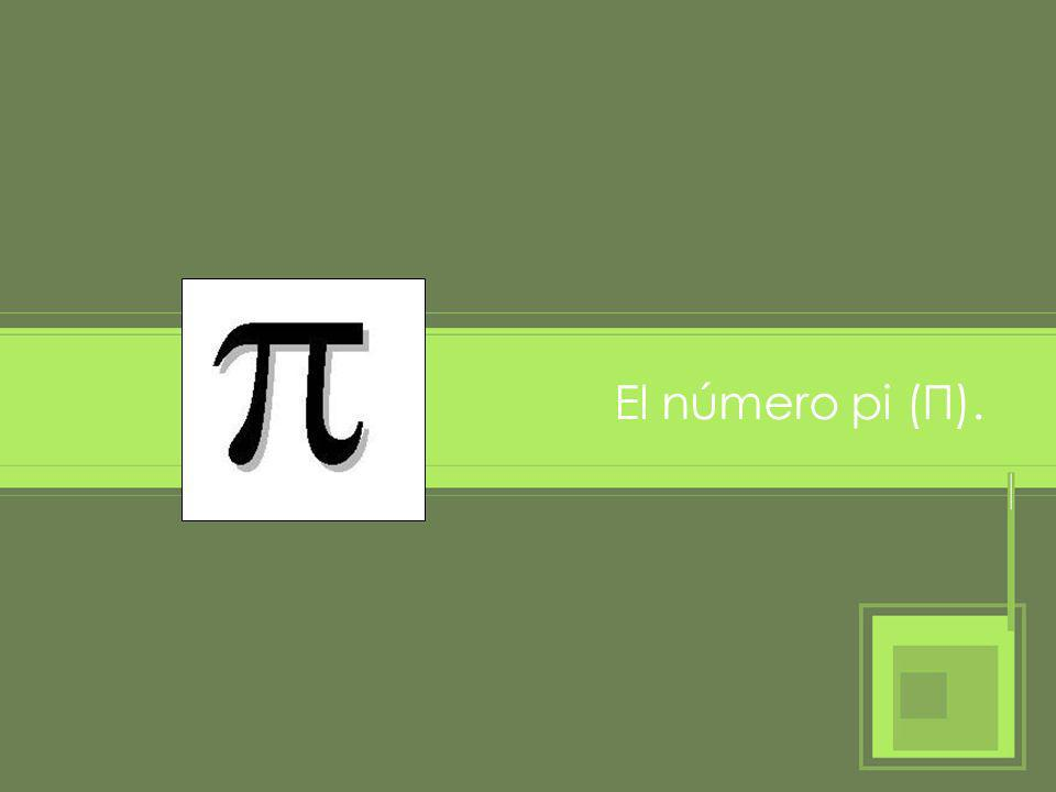 El número pi (Π).