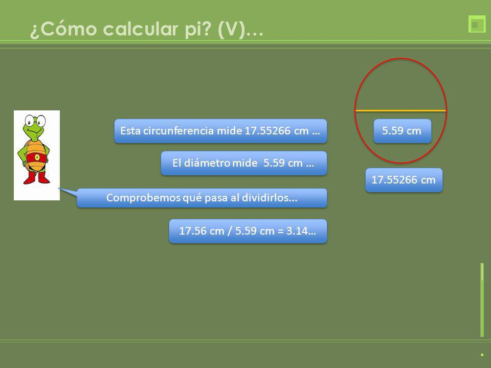 ¿Cómo calcular pi (V)… Esta circunferencia mide 17.55266 cm … 5.59 cm