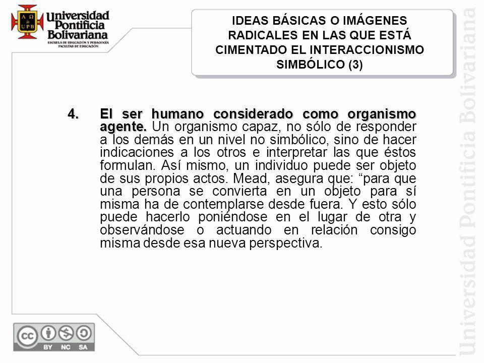 IDEAS BÁSICAS O IMÁGENES RADICALES EN LAS QUE ESTÁ CIMENTADO EL INTERACCIONISMO SIMBÓLICO (3)