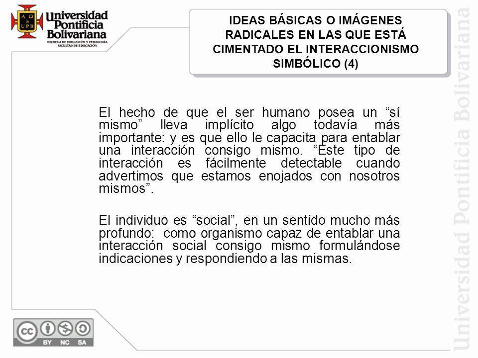 IDEAS BÁSICAS O IMÁGENES RADICALES EN LAS QUE ESTÁ CIMENTADO EL INTERACCIONISMO SIMBÓLICO (4)