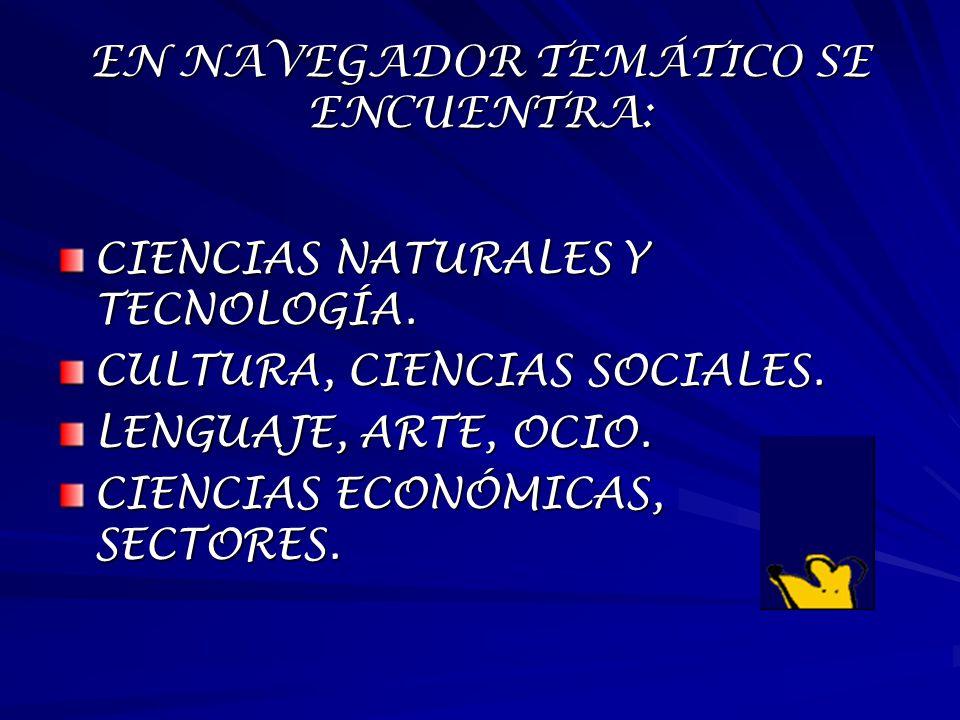 EN NAVEGADOR TEMÁTICO SE ENCUENTRA: