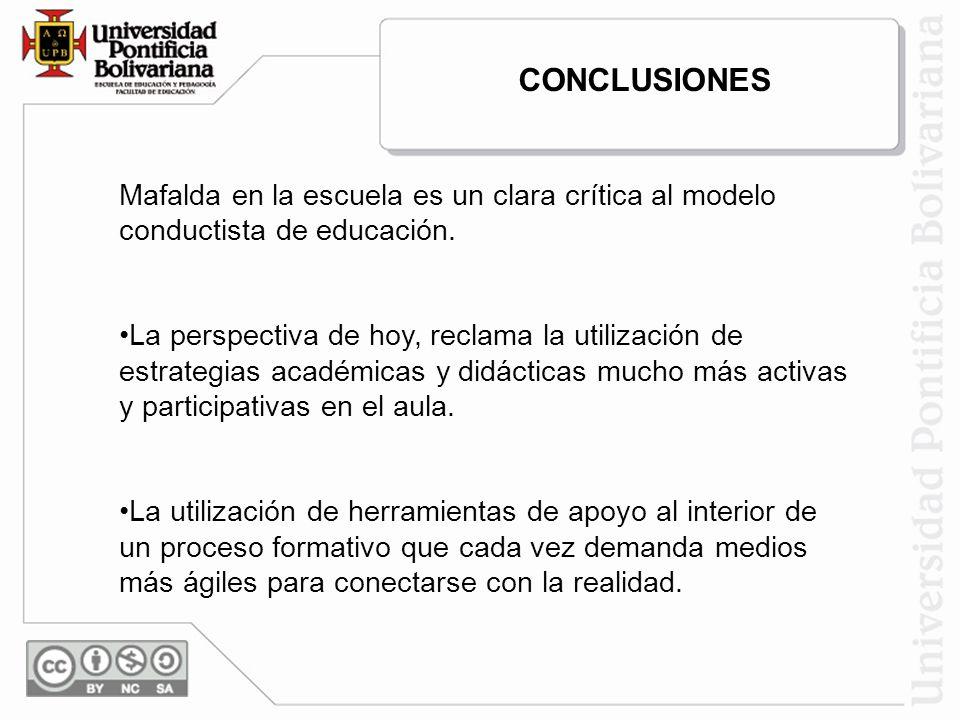 CONCLUSIONES Mafalda en la escuela es un clara crítica al modelo conductista de educación.