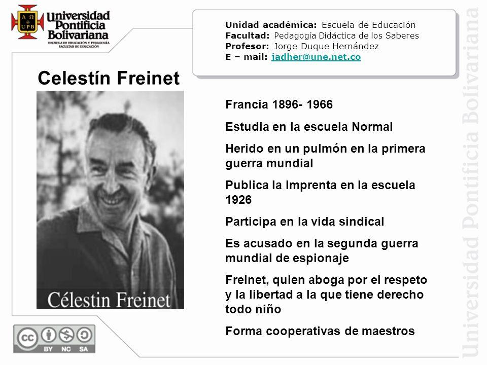 Celestín Freinet Francia 1896- 1966 Estudia en la escuela Normal