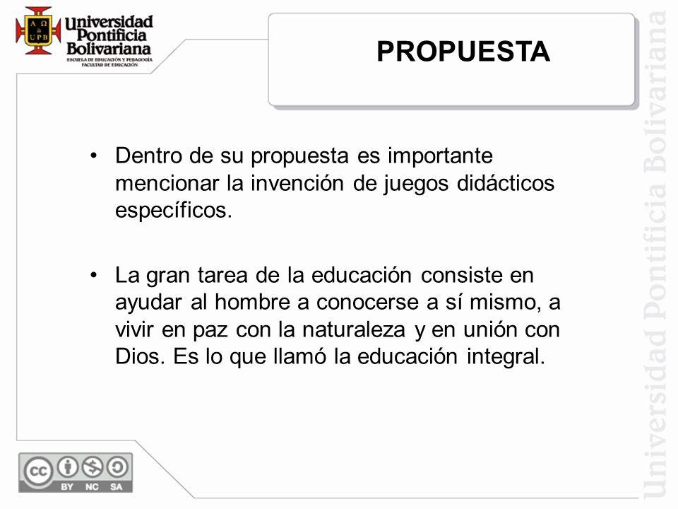 PROPUESTA Dentro de su propuesta es importante mencionar la invención de juegos didácticos específicos.