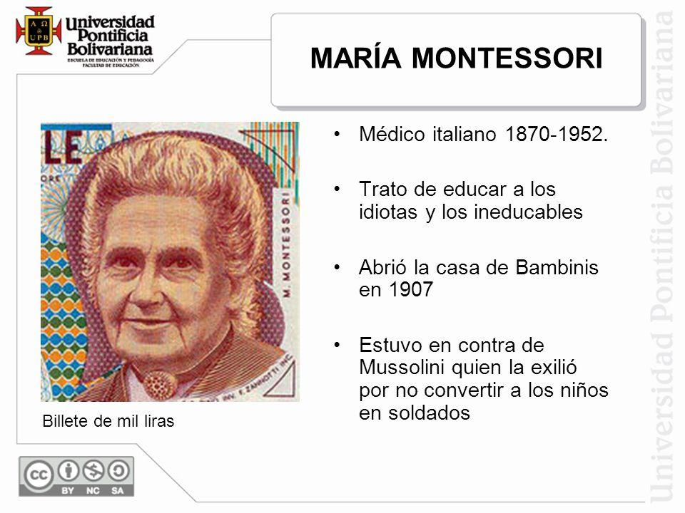 MARÍA MONTESSORI Médico italiano 1870-1952.
