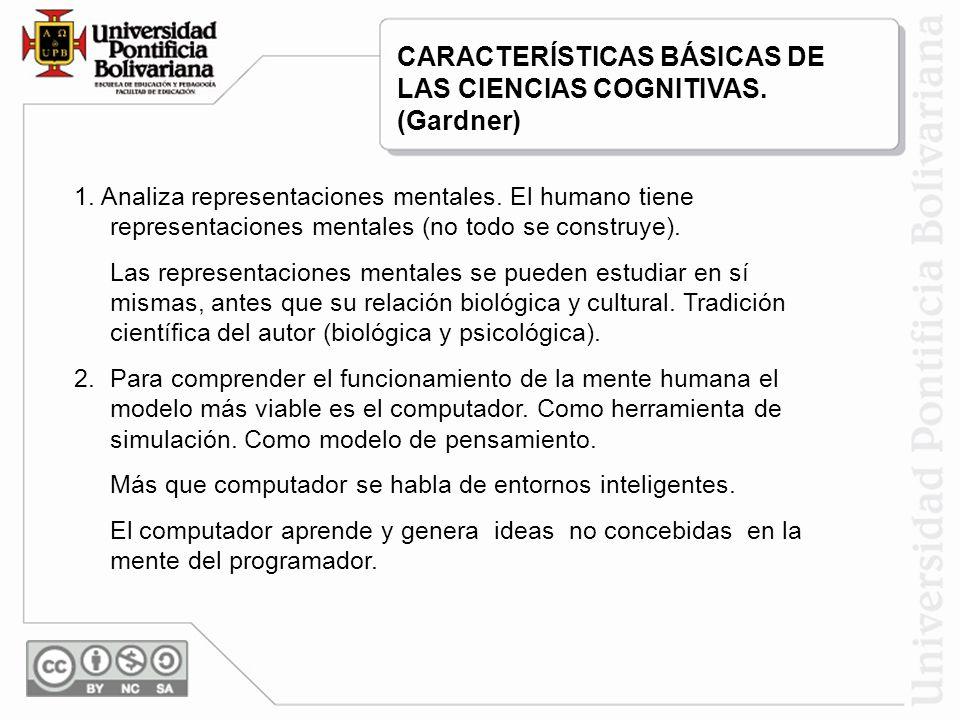 CARACTERÍSTICAS BÁSICAS DE LAS CIENCIAS COGNITIVAS. (Gardner)