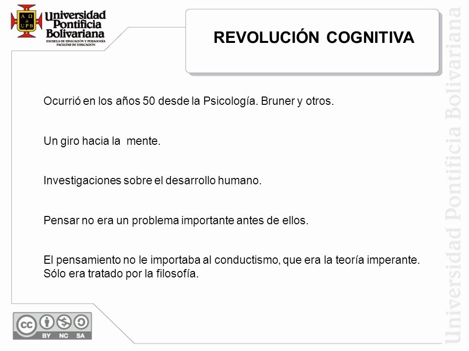 REVOLUCIÓN COGNITIVA Ocurrió en los años 50 desde la Psicología. Bruner y otros. Un giro hacia la mente.