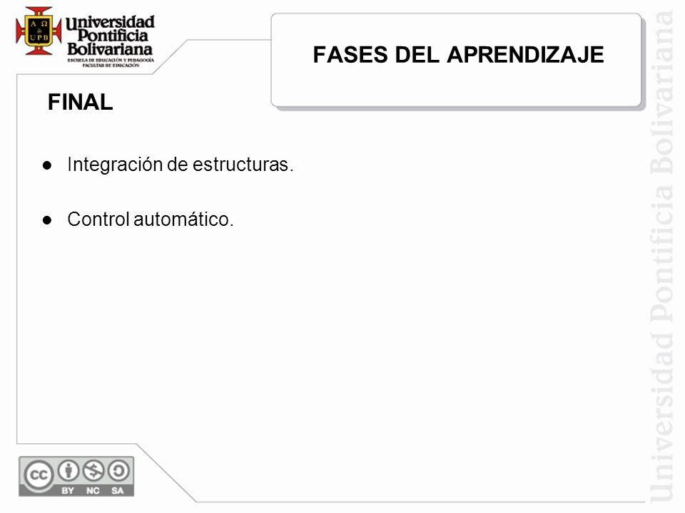 FASES DEL APRENDIZAJE FINAL Integración de estructuras.