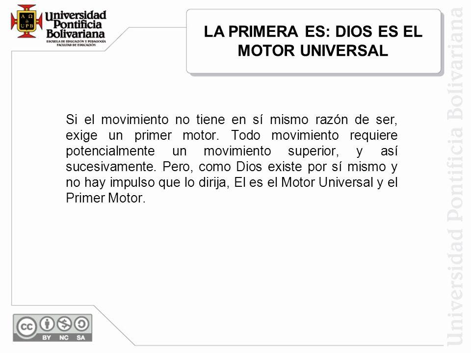 LA PRIMERA ES: DIOS ES EL MOTOR UNIVERSAL
