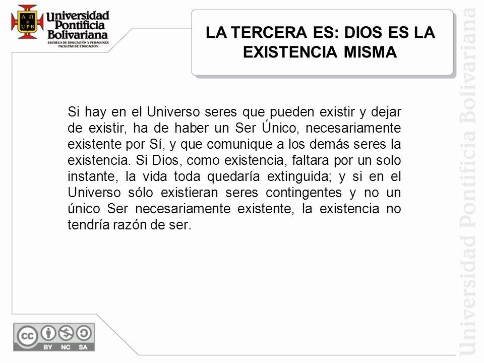 LA TERCERA ES: DIOS ES LA EXISTENCIA MISMA