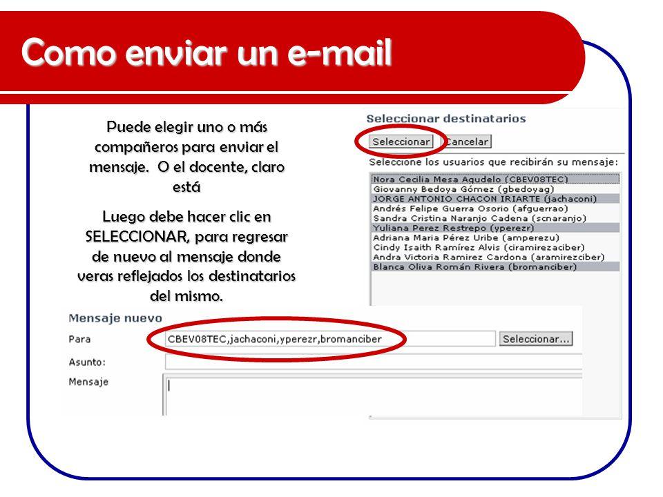 Como enviar un e-mail Puede elegir uno o más compañeros para enviar el mensaje. O el docente, claro está.