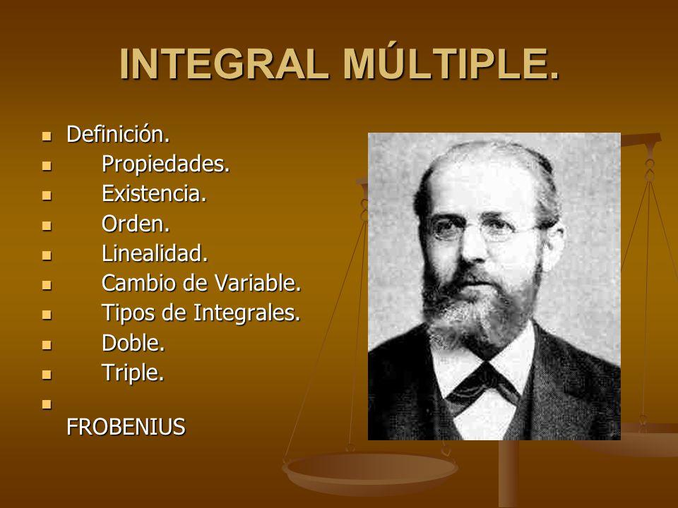 INTEGRAL MÚLTIPLE. Definición. Propiedades. Existencia. Orden.