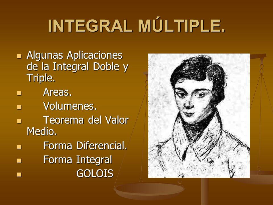 INTEGRAL MÚLTIPLE. Algunas Aplicaciones de la Integral Doble y Triple.