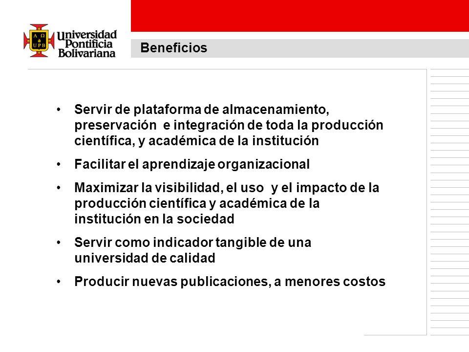 Beneficios Servir de plataforma de almacenamiento, preservación e integración de toda la producción científica, y académica de la institución.