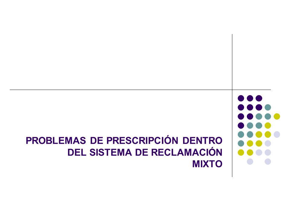 PROBLEMAS DE PRESCRIPCIÓN DENTRO DEL SISTEMA DE RECLAMACIÓN MIXTO