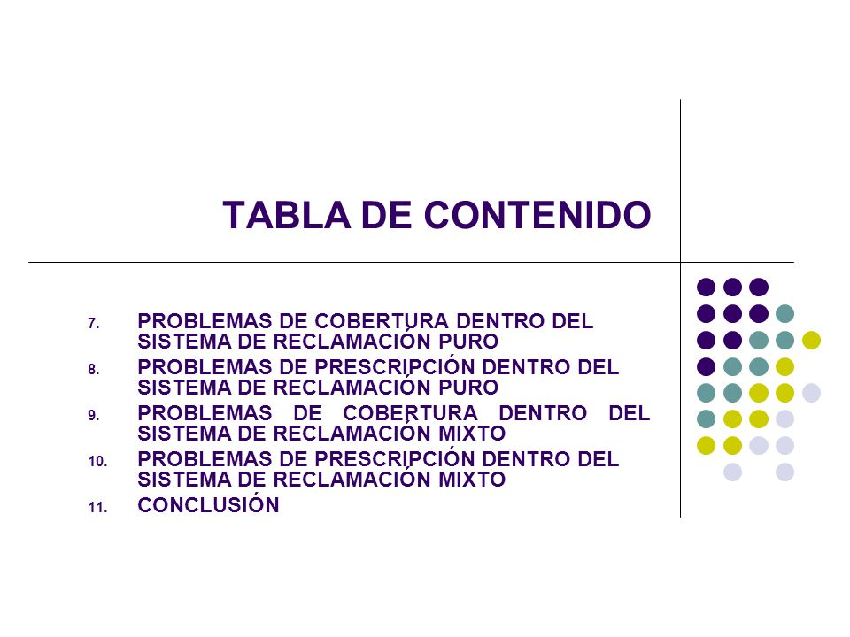 TABLA DE CONTENIDO PROBLEMAS DE COBERTURA DENTRO DEL SISTEMA DE RECLAMACIÓN PURO. PROBLEMAS DE PRESCRIPCIÓN DENTRO DEL SISTEMA DE RECLAMACIÓN PURO.